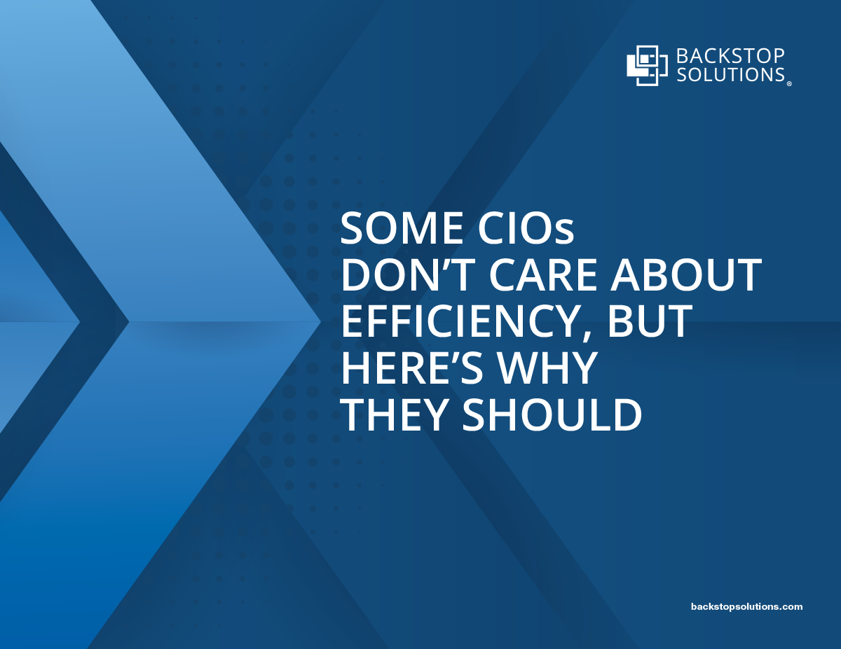 Backstop_White-Paper_Some-CIOs-Don't-Care-About-Efficiency-but-Here's-Why-They-Should-1 (1)